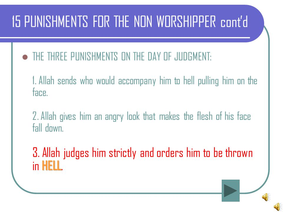 HELL THE THREE PUNISHMENTS ON THE DAY OF JUDGMENT: 1. Allah sends who would accompany him to hell pulling him on the face. 2. Allah gives him an angry