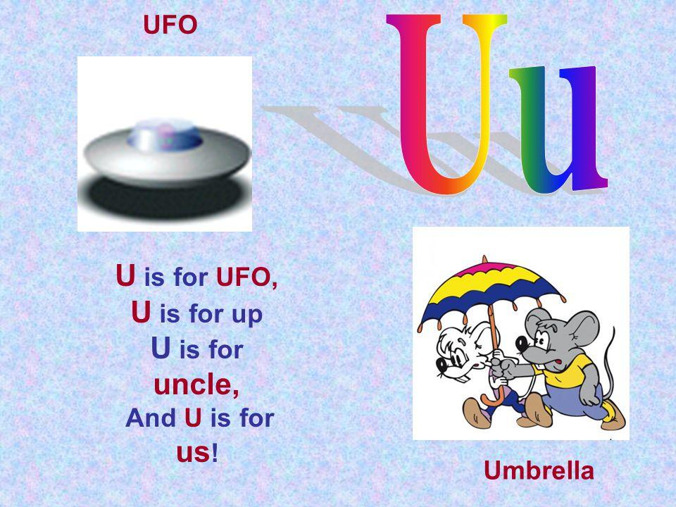 U is for UFO, U is for up U is for uncle, And U is for us ! UFO Umbrella