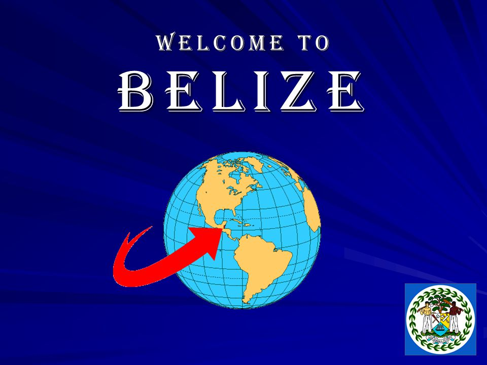 Welcome to Belize Welcome to Belize