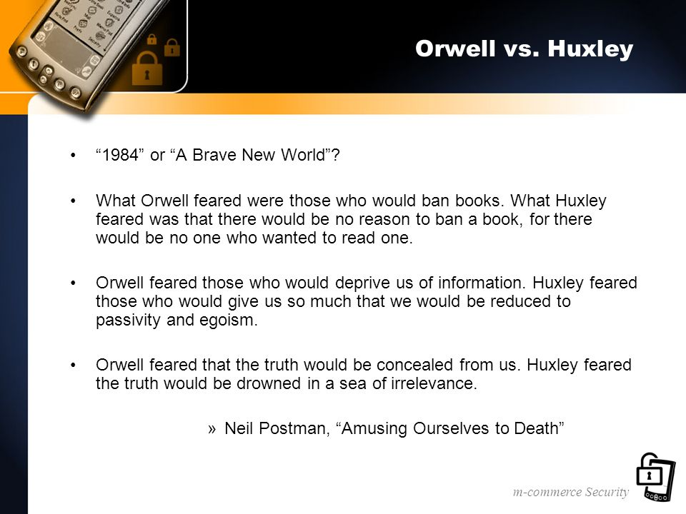 m-commerce Security Orwell vs. Huxley 1984 or A Brave New World .