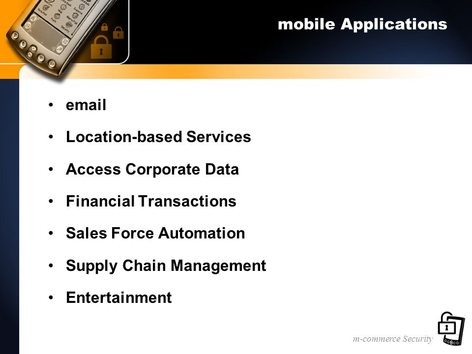 m-commerce Security mobile Applications email Location-based Services Access Corporate Data Financial Transactions Sales Force Automation Supply Chain Management Entertainment