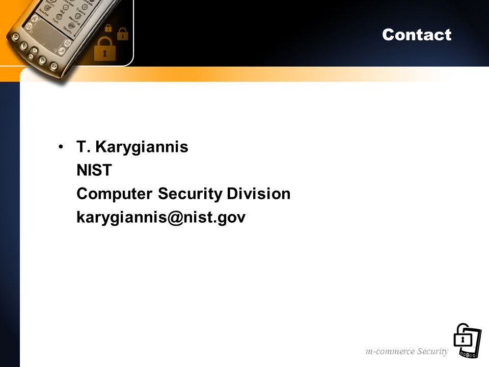 m-commerce Security Contact T. Karygiannis NIST Computer Security Division karygiannis@nist.gov