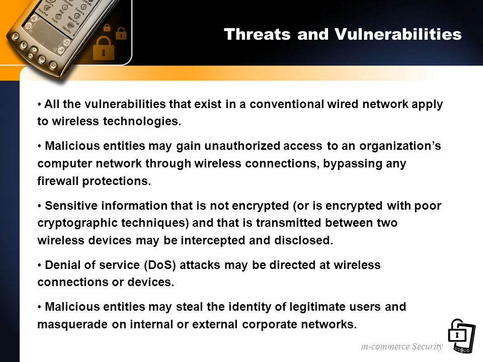 m-commerce Security Threats and Vulnerabilities All the vulnerabilities that exist in a conventional wired network apply to wireless technologies. Mal