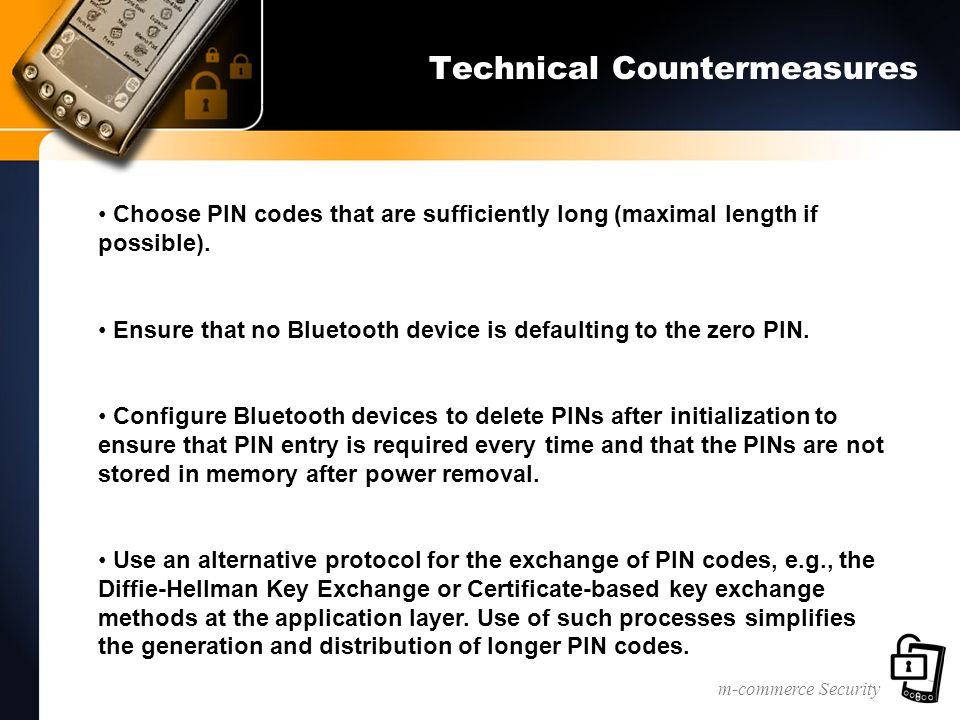 m-commerce Security Technical Countermeasures Choose PIN codes that are sufficiently long (maximal length if possible).