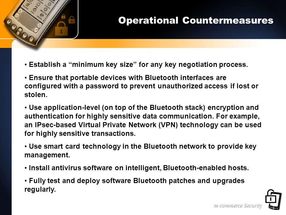 m-commerce Security Operational Countermeasures Establish a minimum key size for any key negotiation process.