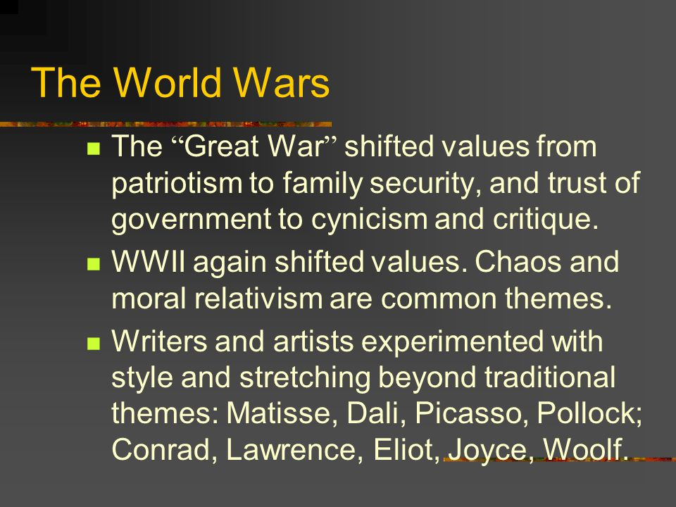 The World Wars The Great War shifted values from patriotism to family security, and trust of government to cynicism and critique.