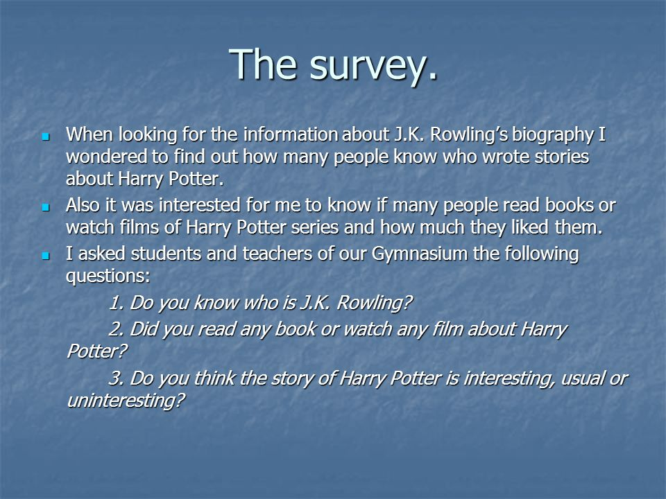 The survey. When looking for the information about J.K.