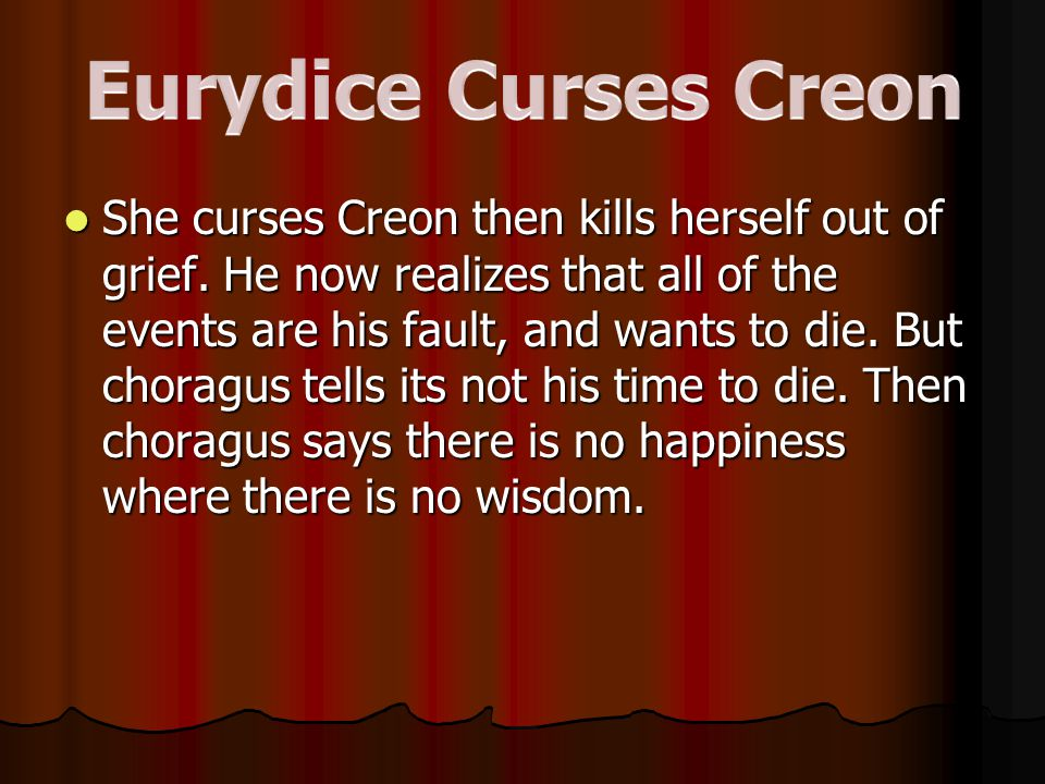 She curses Creon then kills herself out of grief.