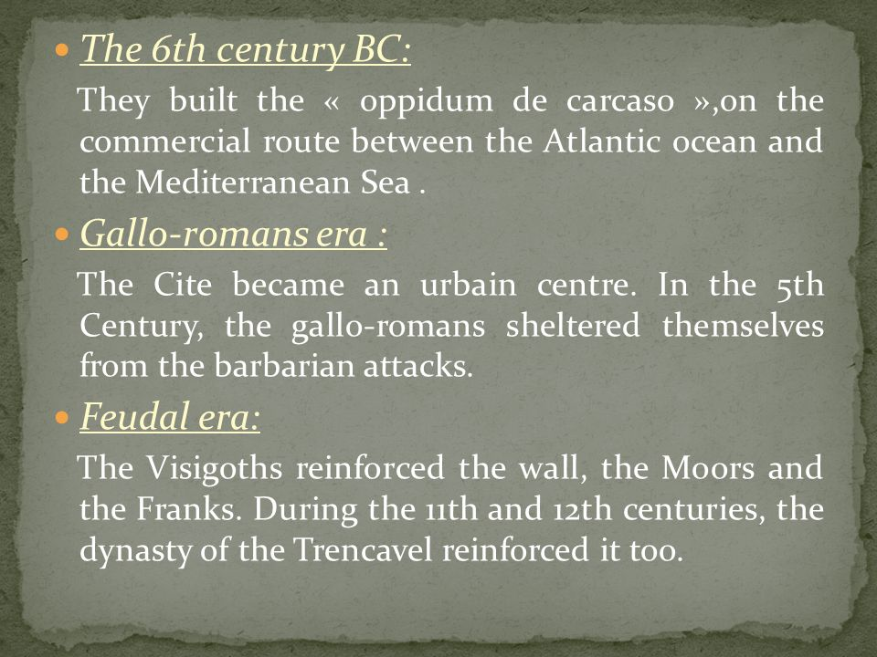 The 6th century BC: They built the « oppidum de carcaso »,on the commercial route between the Atlantic ocean and the Mediterranean Sea.