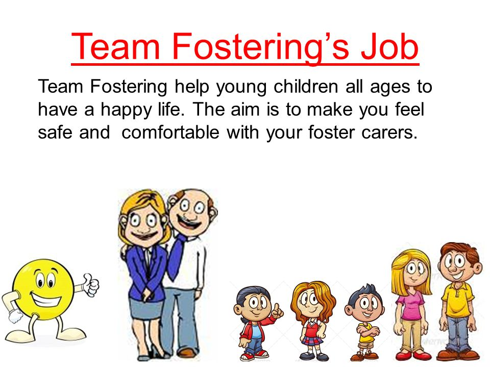 Team Fostering's Job Team Fostering help young children all ages to have a happy life.