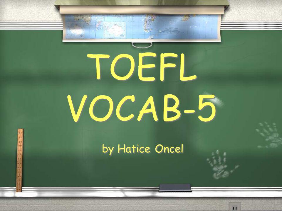 by Hatice Oncel TOEFL VOCAB-5