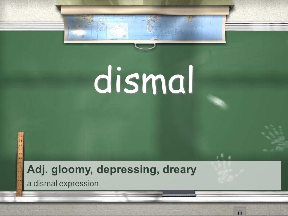 Adj. gloomy, depressing, dreary a dismal expression dismal