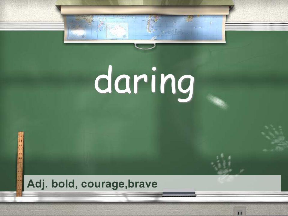 Adj. bold, courage,brave daring