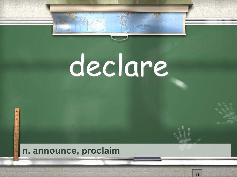 n. announce, proclaim declare