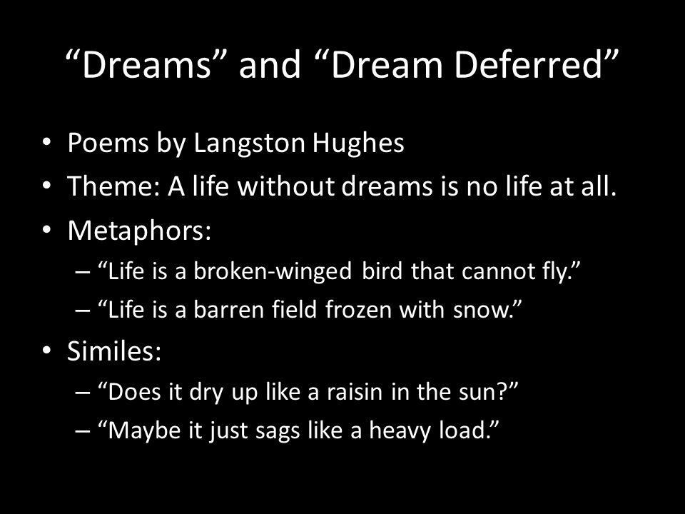 Dreams and Dream Deferred Poems by Langston Hughes Theme: A life without dreams is no life at all.
