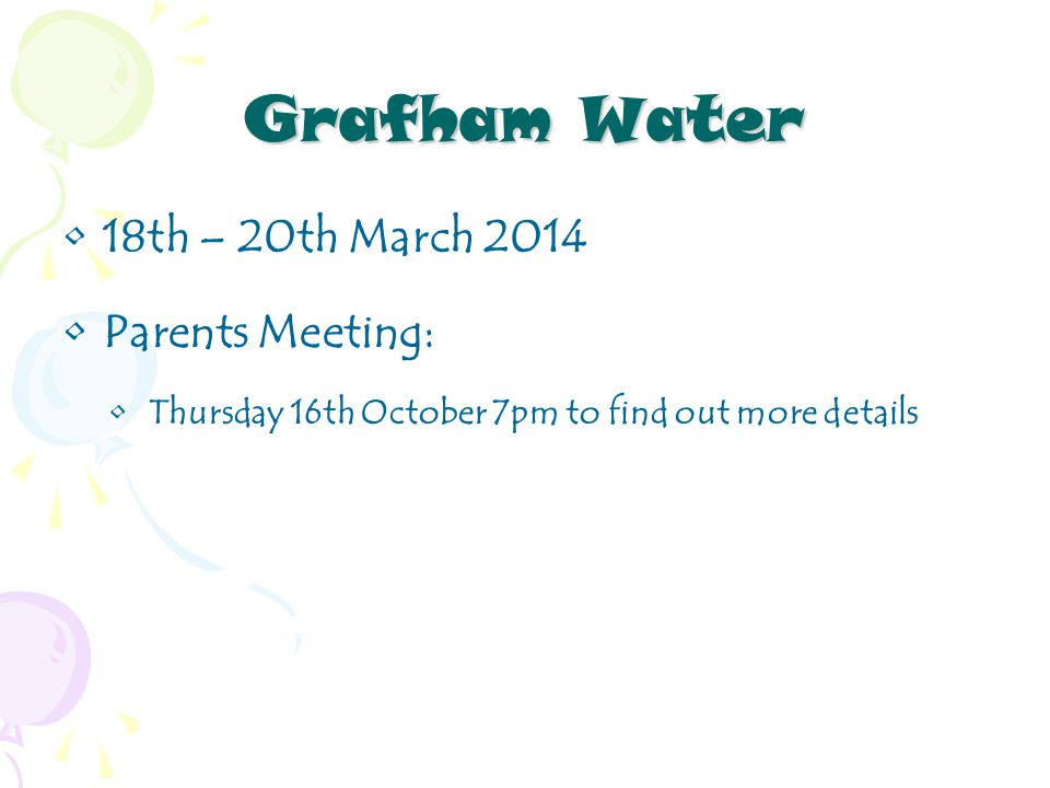 Grafham Water 18th – 20th March 2014 Parents Meeting: Thursday 16th October 7pm to find out more details