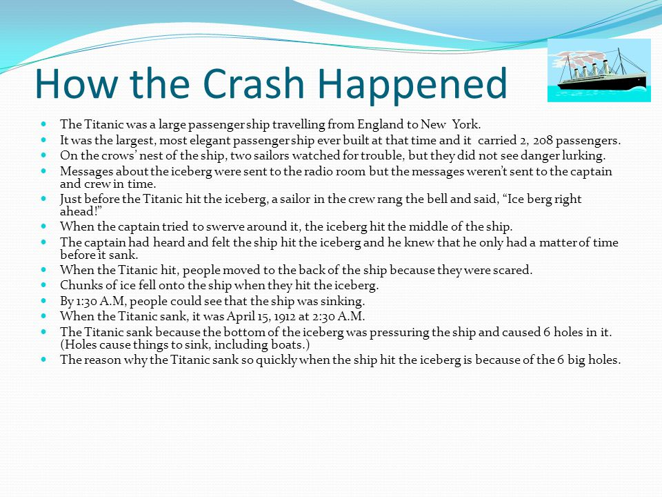 How the Crash Happened The Titanic was a large passenger ship travelling from England to New York.
