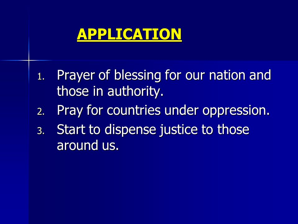 APPLICATION 1. Prayer of blessing for our nation and those in authority.