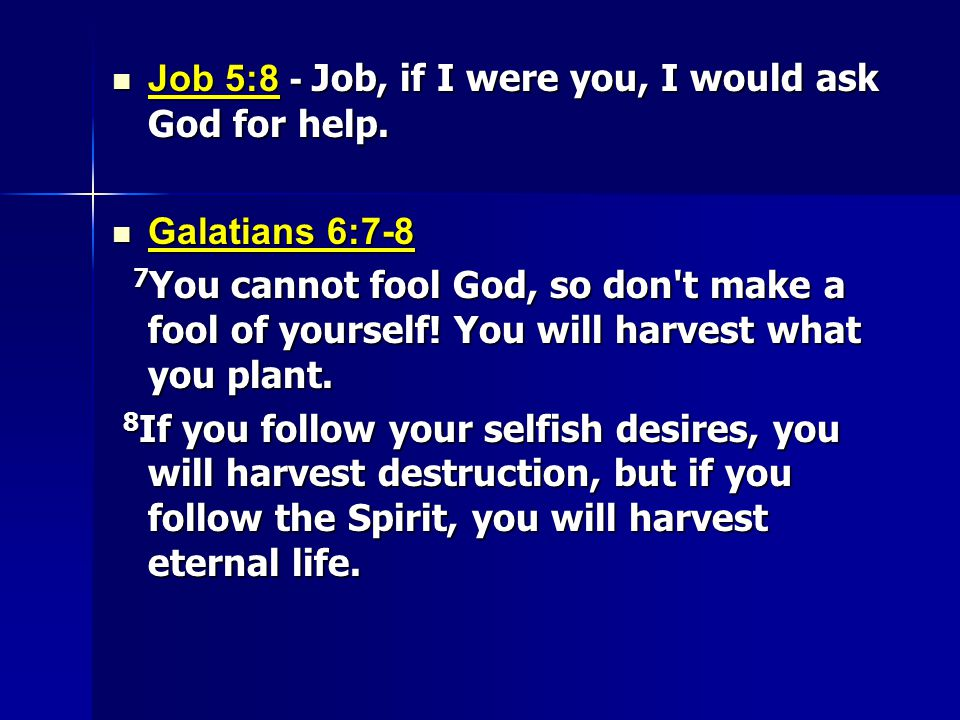 Job 5:8 - Job, if I were you, I would ask God for help.