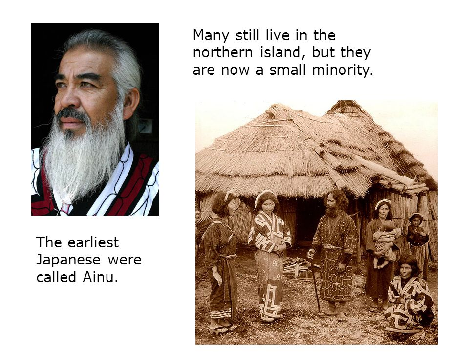 The earliest Japanese were called Ainu.