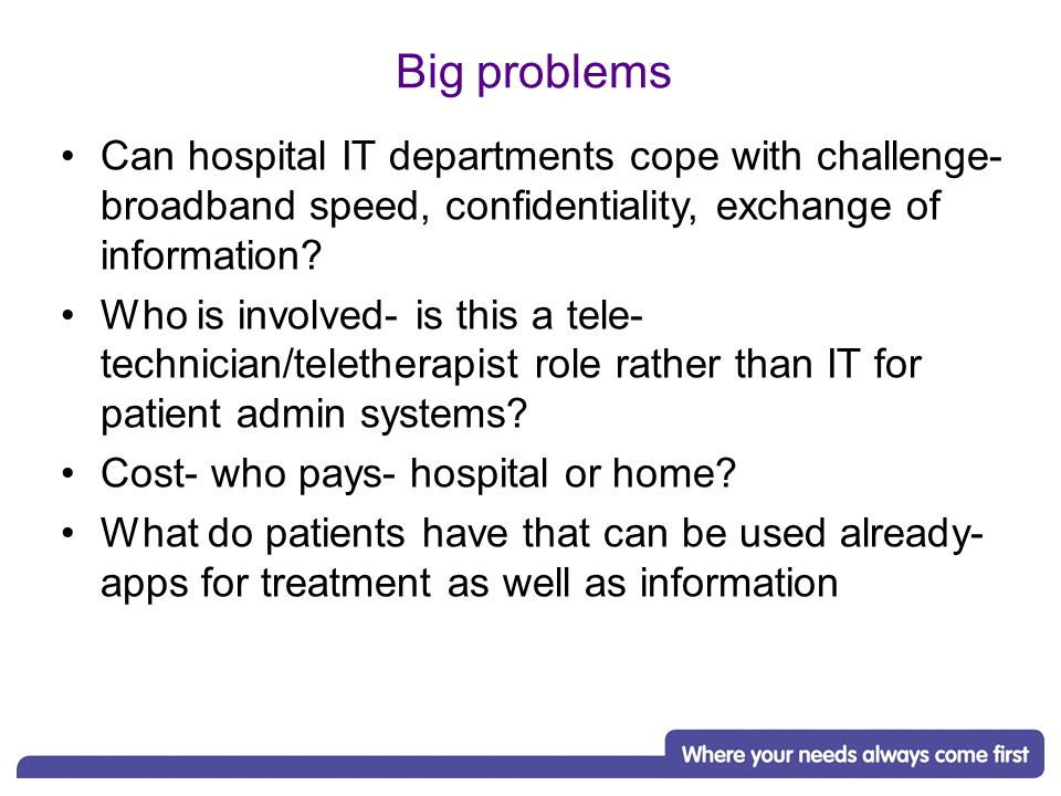 Big problems Can hospital IT departments cope with challenge- broadband speed, confidentiality, exchange of information.