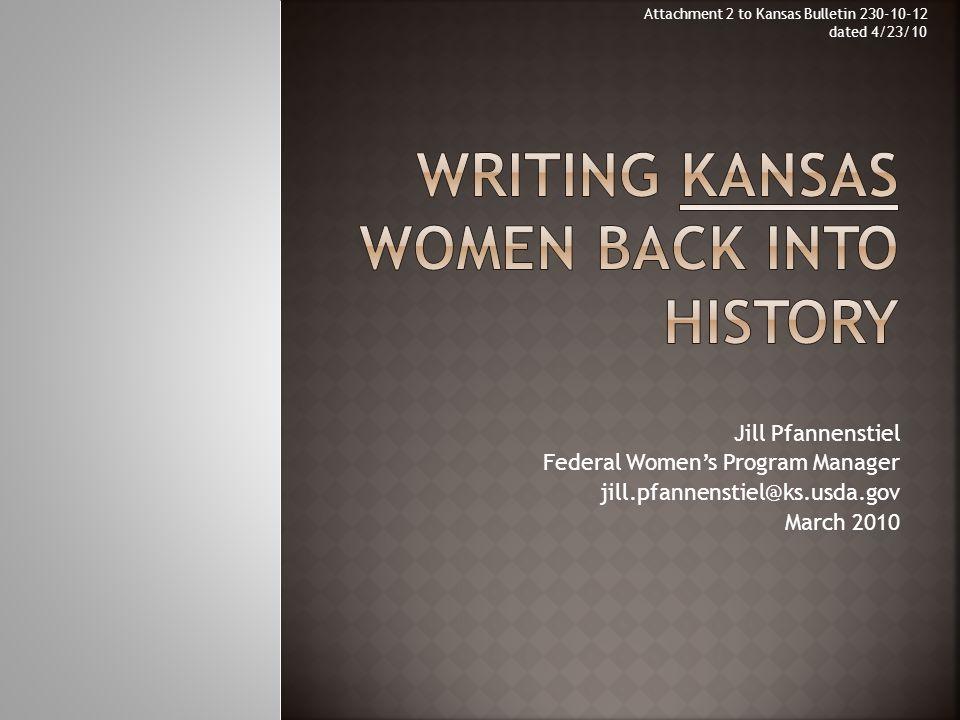 Jill Pfannenstiel Federal Women's Program Manager jill.pfannenstiel@ks.usda.gov March 2010 Attachment 2 to Kansas Bulletin 230-10-12 dated 4/23/10