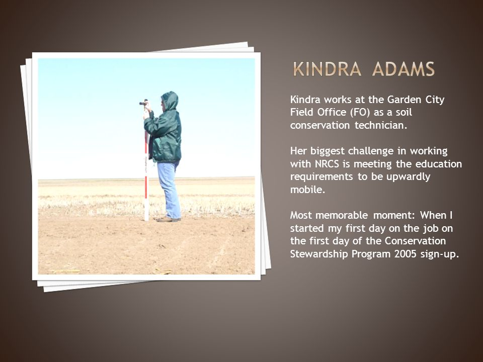 Kindra works at the Garden City Field Office (FO) as a soil conservation technician.