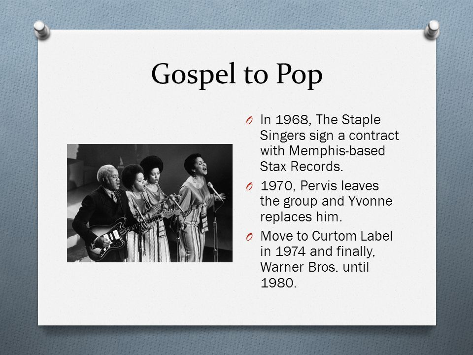 Gospel to Pop O In 1968, The Staple Singers sign a contract with Memphis-based Stax Records.