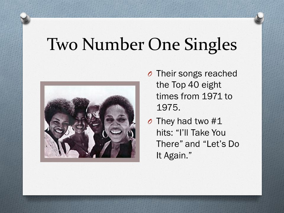 Two Number One Singles O Their songs reached the Top 40 eight times from 1971 to 1975.
