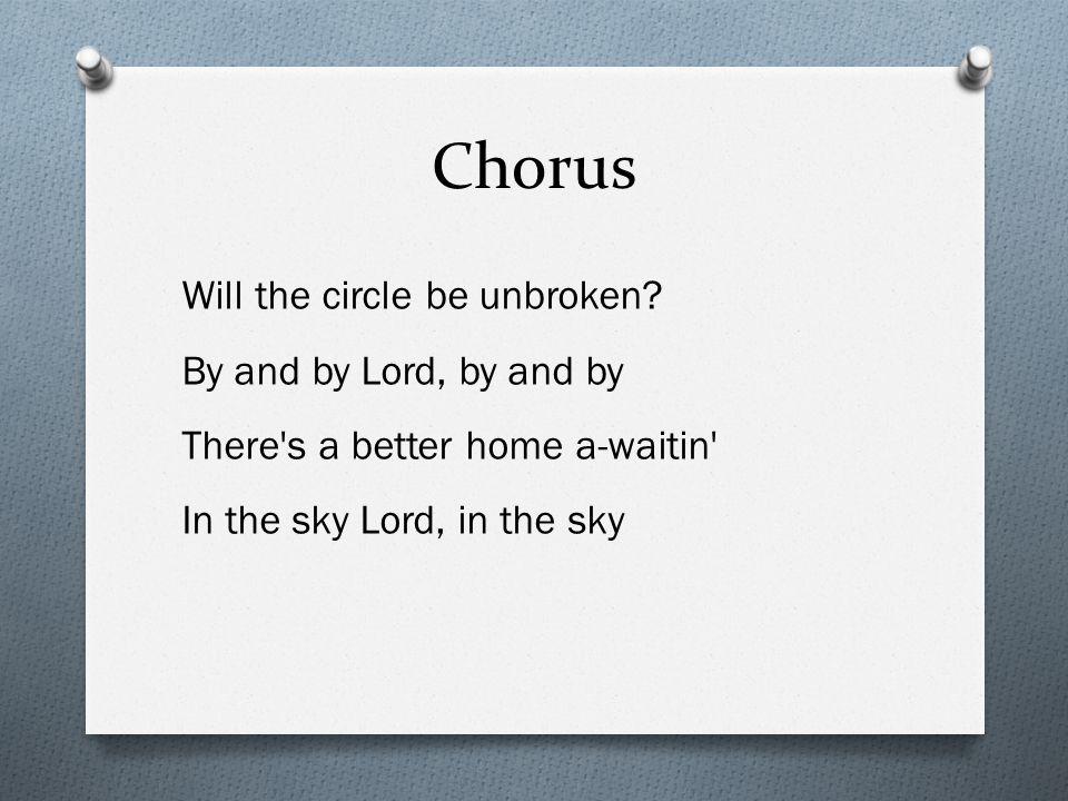 Chorus Will the circle be unbroken.