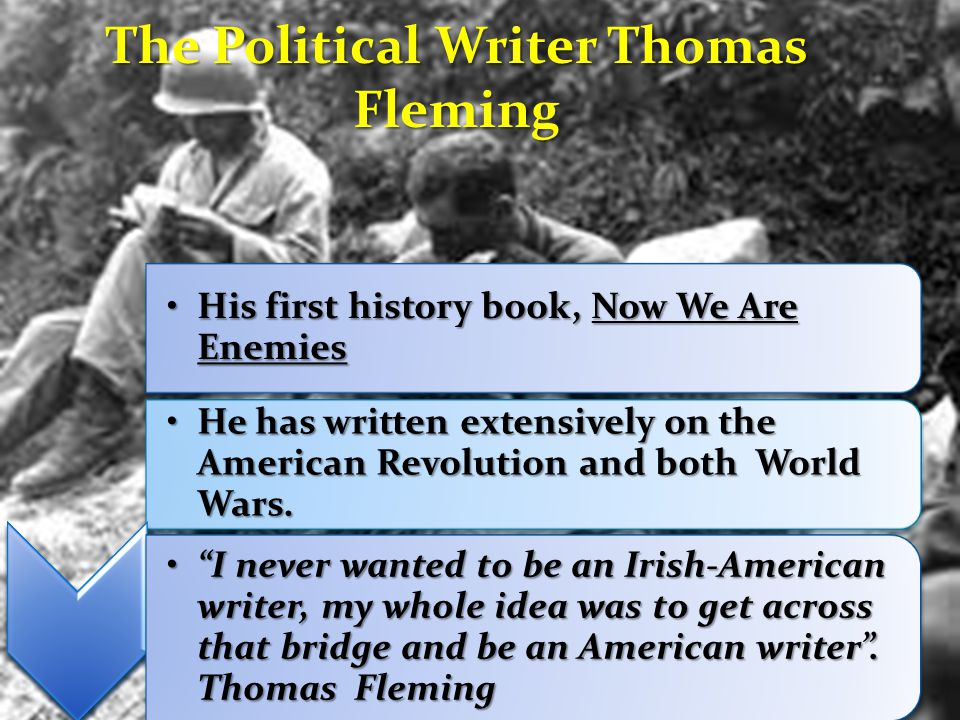 His first history book, Now We Are EnemiesHis first history book, Now We Are Enemies He has written extensively on the American Revolution and both World Wars.He has written extensively on the American Revolution and both World Wars.