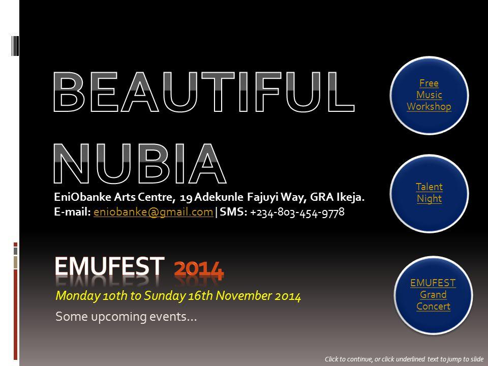 Monday 10th to Sunday 16th November 2014 Some upcoming events… EniObanke Arts Centre, 19 Adekunle Fajuyi Way, GRA Ikeja.