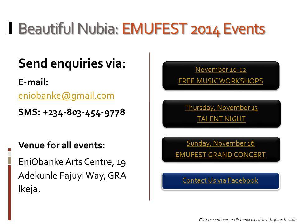 Beautiful Nubia: EMUFEST 2014 Events Send enquiries via: E-mail: eniobanke@gmail.com eniobanke@gmail.com SMS: +234-803-454-9778 Venue for all events: EniObanke Arts Centre, 19 Adekunle Fajuyi Way, GRA Ikeja.