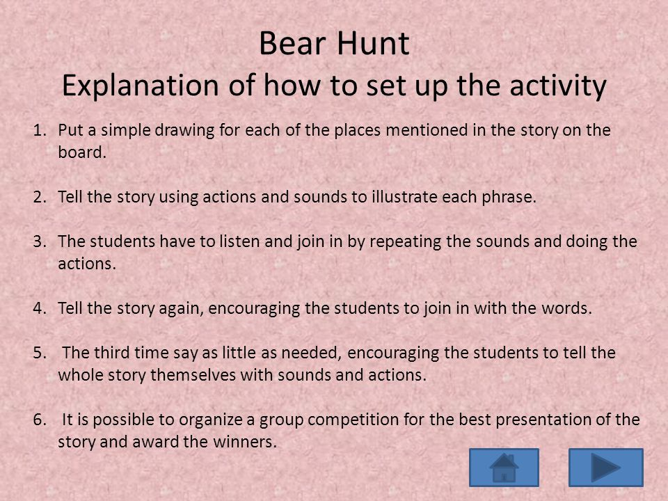 Bear Hunt Explanation of how to set up the activity 1.Put a simple drawing for each of the places mentioned in the story on the board.