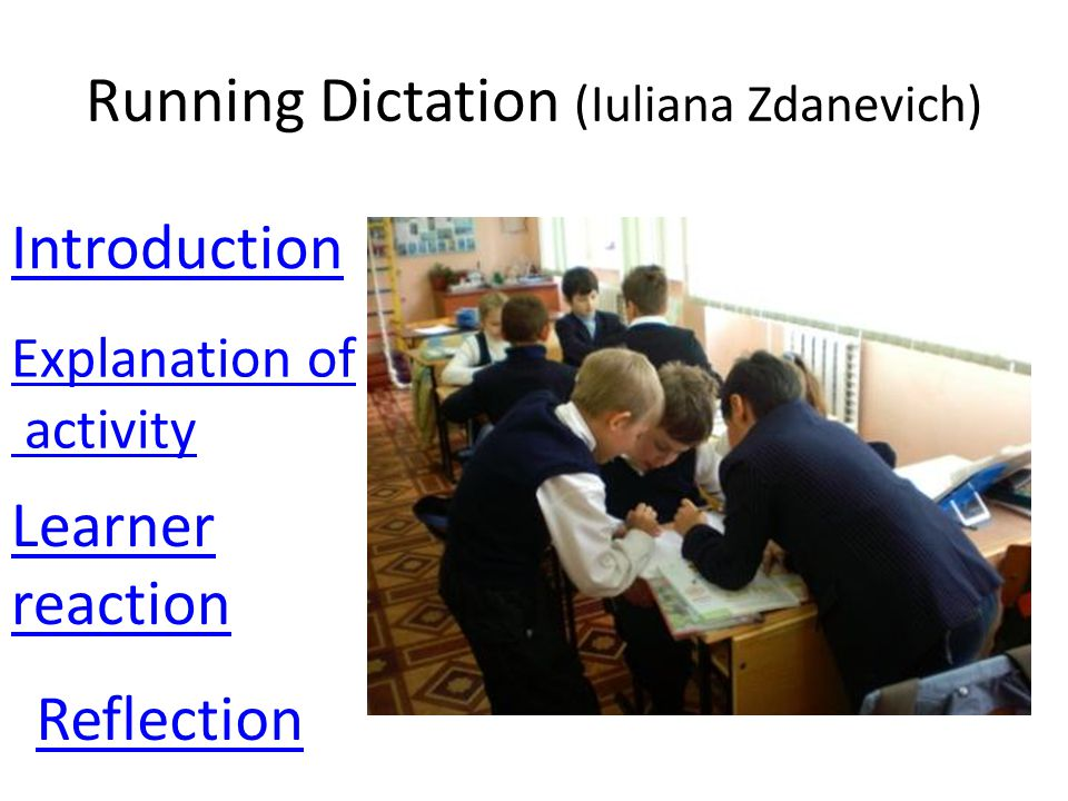 Running Dictation (Iuliana Zdanevich) Introduction Explanation of activity Learner reaction Reflection