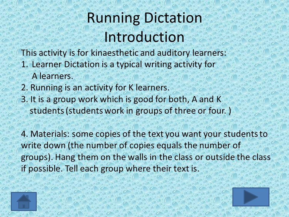 Running Dictation Introduction This activity is for kinaesthetic and auditory learners: 1.Learner Dictation is a typical writing activity for A learners.