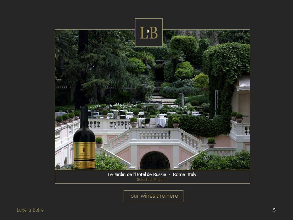 5 Luxe à Boire Le Jardin de l'Hotel de Russie - Rome Italy Selected Michelin our wines are here