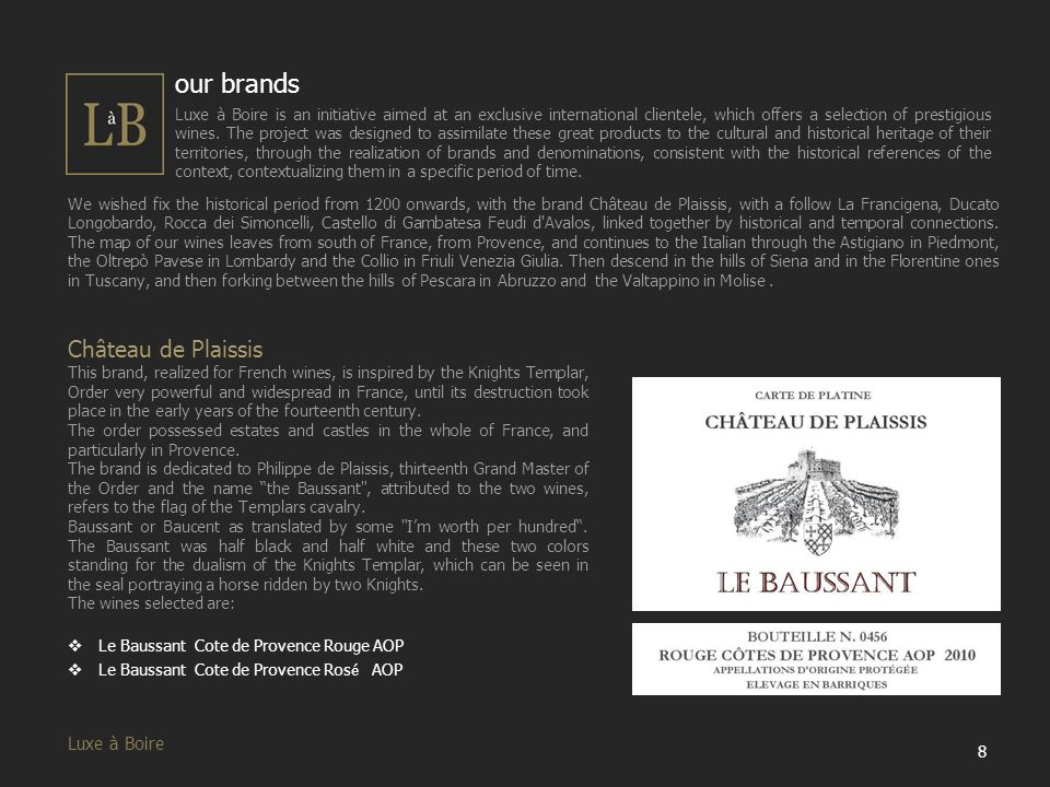 our brands Luxe à Boire is an initiative aimed at an exclusive international clientele, which offers a selection of prestigious wines.