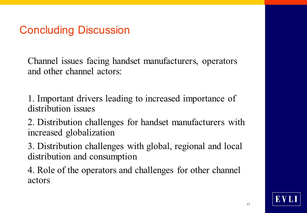 17 Concluding Discussion Channel issues facing handset manufacturers, operators and other channel actors: 1.