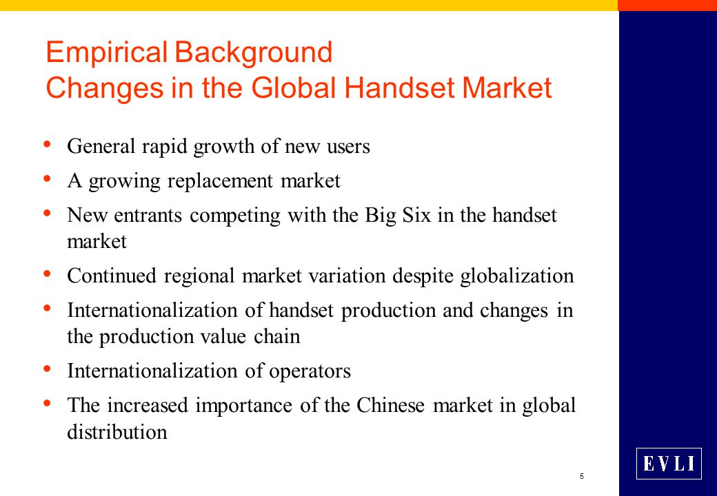 5 Empirical Background Changes in the Global Handset Market General rapid growth of new users A growing replacement market New entrants competing with