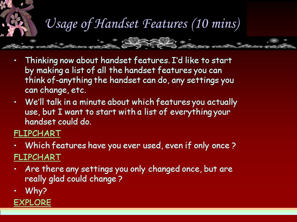 Usage of Handset Features (10 mins) Thinking now about handset features.