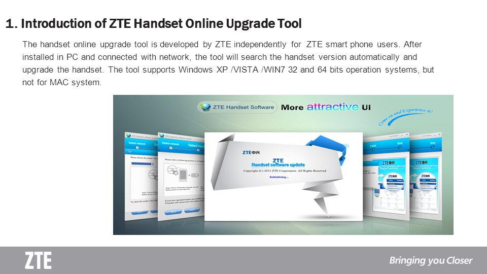 1. Introduction of ZTE Handset Online Upgrade Tool The handset online upgrade tool is developed by ZTE independently for ZTE smart phone users. After