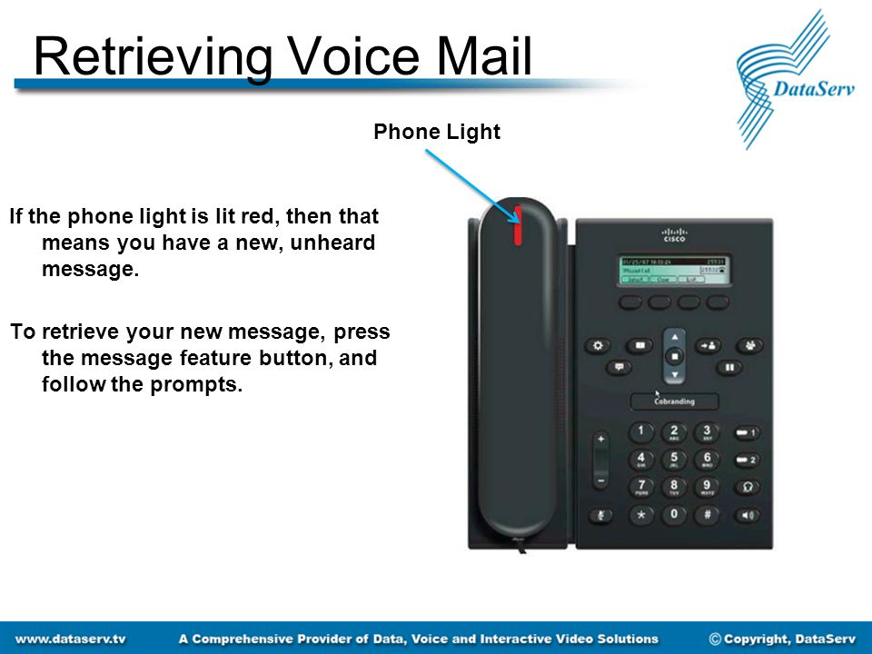 Retrieving Voice Mail Phone Light If the phone light is lit red, then that means you have a new, unheard message.