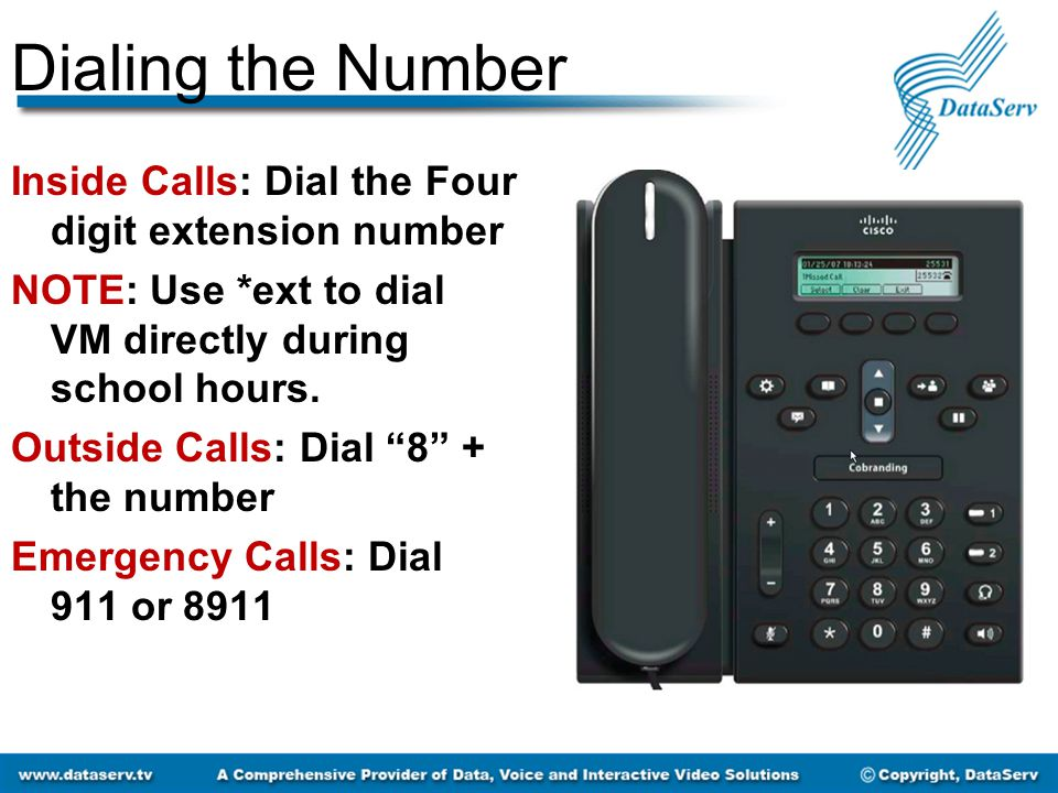 Dialing the Number Inside Calls: Dial the Four digit extension number NOTE: Use *ext to dial VM directly during school hours.