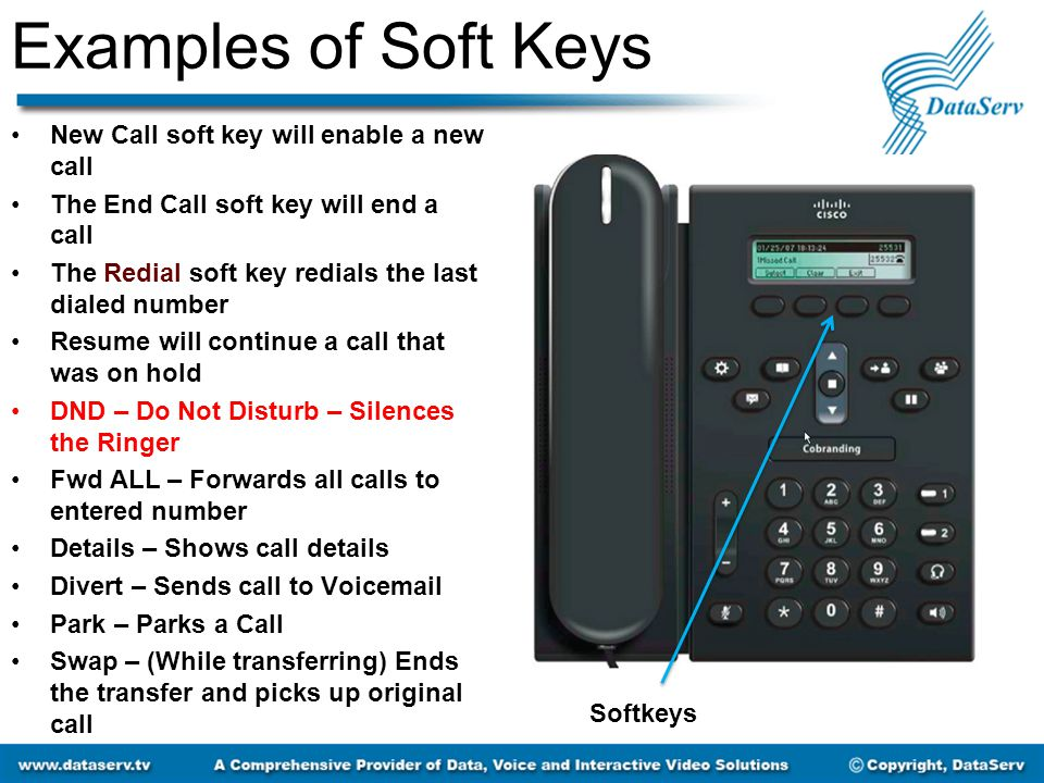 Examples of Soft Keys Hold When you place someone on hold, The only way to get the call back is to either hit the Resume Soft Key, Or hit the line button of the line that has the call on hold This makes it virtually impossible to accidently hang up on someone Hold Dedicated Key
