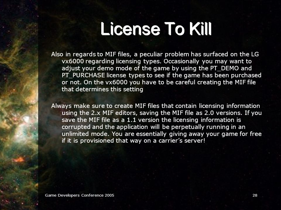 Game Developers Conference 200528 License To Kill Also in regards to MIF files, a peculiar problem has surfaced on the LG vx6000 regarding licensing types.