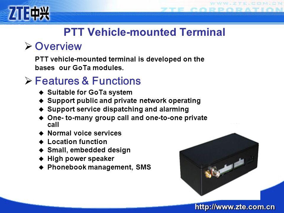 PTT Vehicle-mounted Terminal  Overview PTT vehicle-mounted terminal is developed on the bases our GoTa modules.