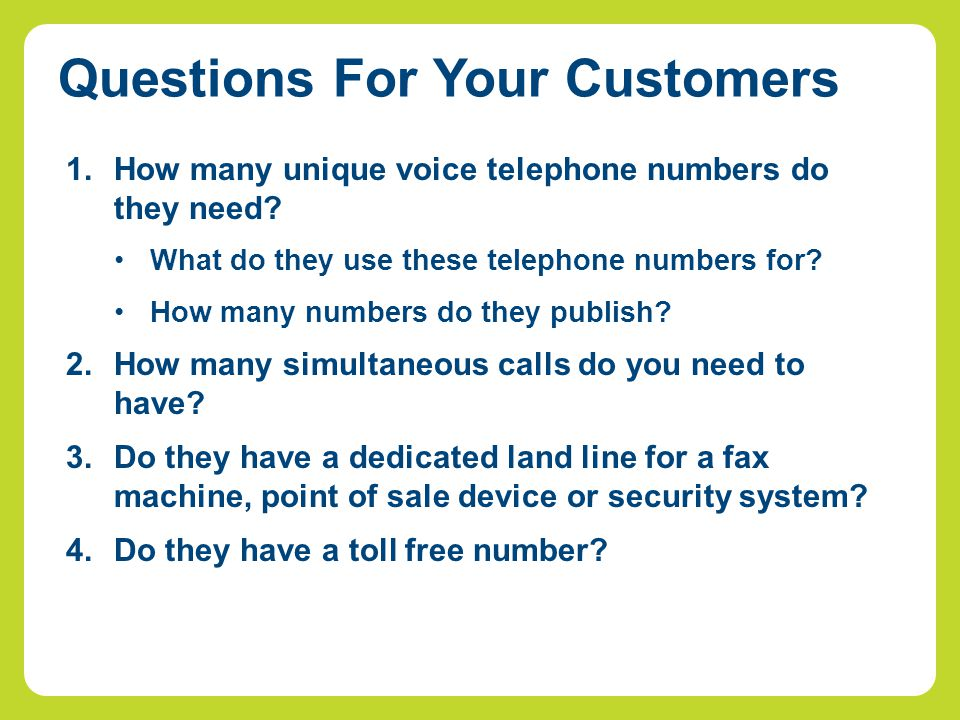 1.How many unique voice telephone numbers do they need.