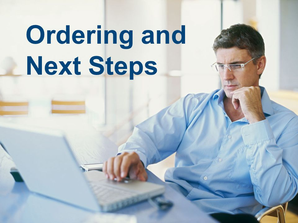 Ordering and Next Steps