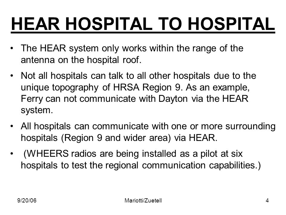 9/20/06Mariotti/Zuetell4 HEAR HOSPITAL TO HOSPITAL The HEAR system only works within the range of the antenna on the hospital roof.